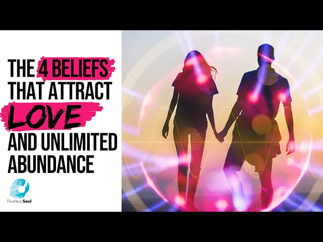 YoThe 4 Beliefs That Attract Love and Unlimited Abundanceutube Video