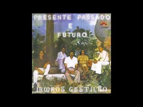 Irmãos Castilho – Presente  Passado e Futuro (álbum completo)[full album]