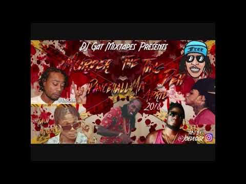 APRIL 2018 DJ GAT MURDER THE TING DEH DANCEHALL MIX FT VYBZ KARTEL/PERSONA/MASICKA