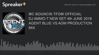 Gambar cover DJ AMMO-T NEW SET 4th JUNE 2018 AGENT BLUE VS AGM PRODUCTION MIX