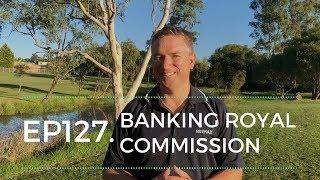 Ep127. What is the banking royal commission?