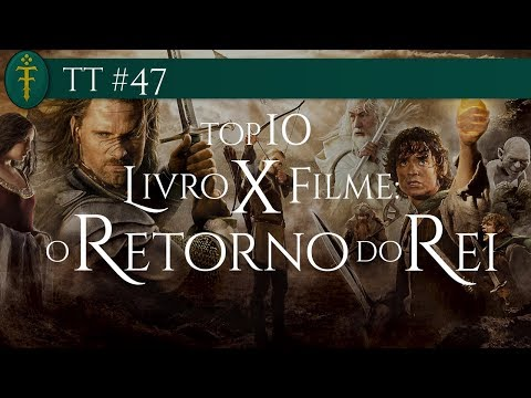TT #47 - Top 10 Livro x Filme: O Retorno do Rei