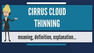 What is CIRRUS CLOUD THINNING? What does CIRRUS CLOUD THINNING mean? CIRRUS CLOUD THINNING meaning