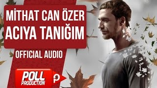 MİTHAT CAN ÖZER - ACIYA TANIĞIM ( OFFICIAL AUDIO )