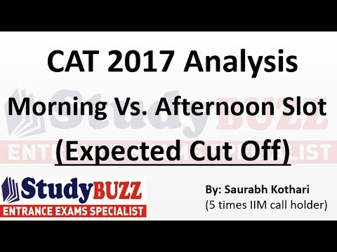 CAT 2017 Analysis | Morning Vs. Afternoon Slot | Expected Cut Off