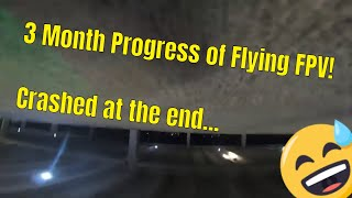 3 month progress of flying FPV Drones