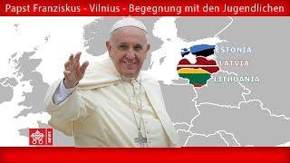 Papst Franziskus - Vilnius - Treffen mit jungen Menschen 22092018
