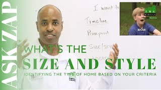 I want to BUY a House! What SIZE and STYLE do I need? Ask Zap Martin