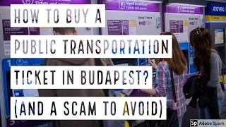 HOW TO BUY A BUDAPEST PUBLIC TRANSPORTATION TICKET? (AND A SCAM TO AVOID!)  -- True Guide Budapest
