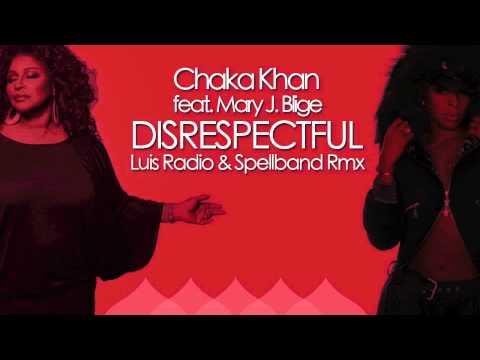 Chaka Khan feat Mary J Blige - Disrespectful - Luis Radio & Spellband Rmx