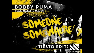 Bobby Puma Feat. Natalie Major   Someone Somewhere (Tiësto Edit) [OUT NOW]