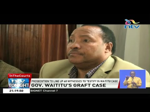 Prosecution lines up 68 witnesses to testify against Governor Waititu