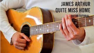 James Arthur – Quite Miss Home EASY Guitar Tutorial With Chords  Lyrics