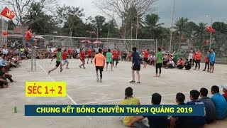 Chung kết bóng chuyền Thạch Quảng, Thạch Thành 2019 - séc 1,2