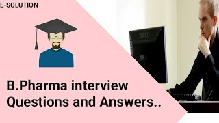 B.PHARM Interview Questions For Freshers And Experience | Pharmacy School Interview Questions