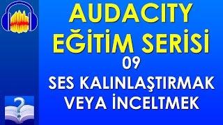 Audacity 09 - Ses Kalınlaştırmak veya İnceltmek