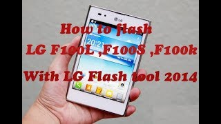 HOW TO FLASH / UPGRADE LG F100L ,F100S , F100 Optimus Vu WITH FLASH TOOL 2014
