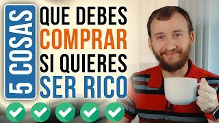 Video: 5 Cosas Que Debes COMPRAR Si Quieres Ser RICO