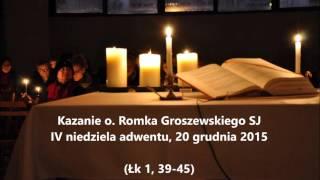Kazanie o. Romka Groszewskiego SJ 20.12.2015