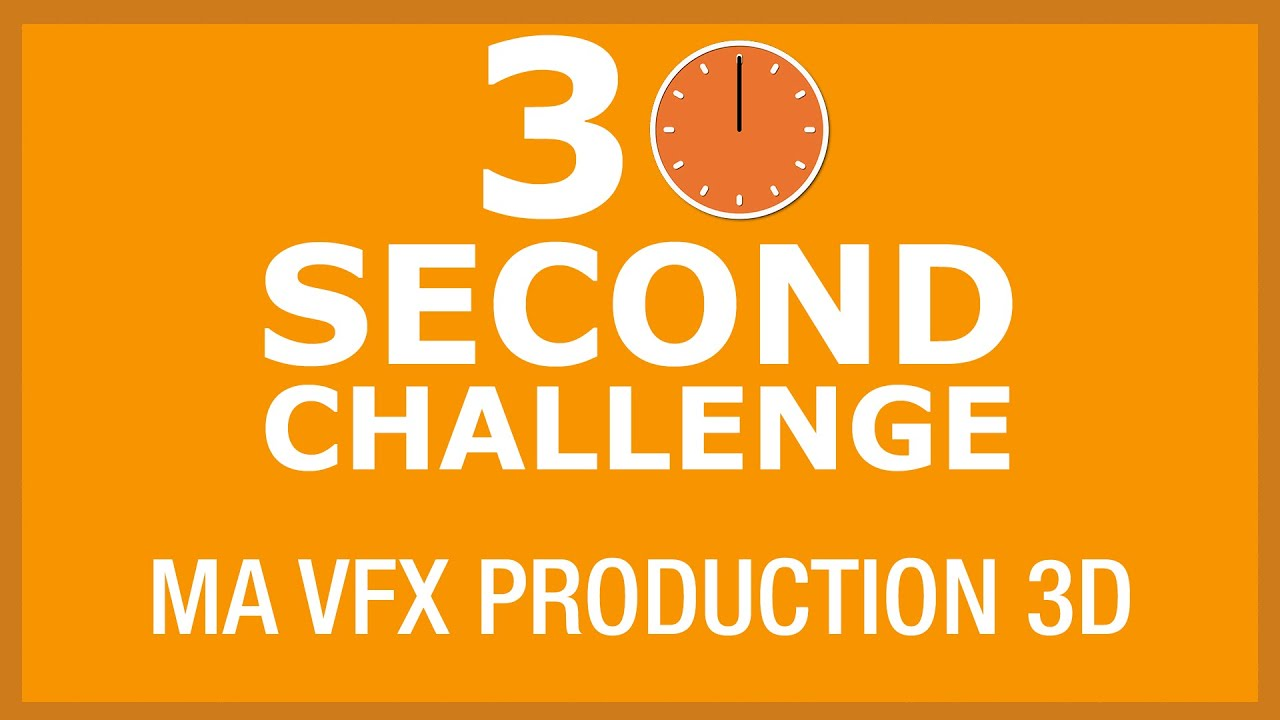 30 Second Challenge - MA Visual Effects Production (3D)