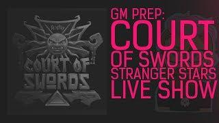 GM Prep - RollPlay: Court of Swords ~ Stranger Stars Live Show