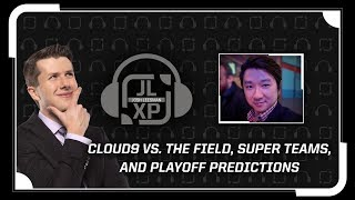 Cloud9 vs. The Field, Super Teams, and Playoff Predictions | JLXP - Ep 27