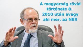 A magyarság rövid története 8. - 2010 után, vagy aki mer, az NER. Egy Bogár Naplója