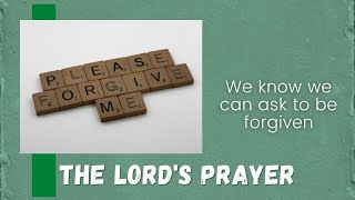 We know we can ask to be forgiven. Matthew 6:12
