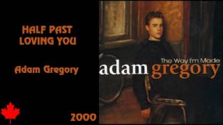 Adam Gregory - Half Past Loving You