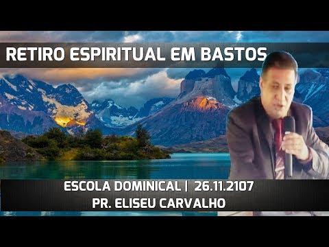 26/11/2017 -  RETIRO EM BASTOS  -  Pr. Elizeu Carvalho  -  TUPÃ/SP