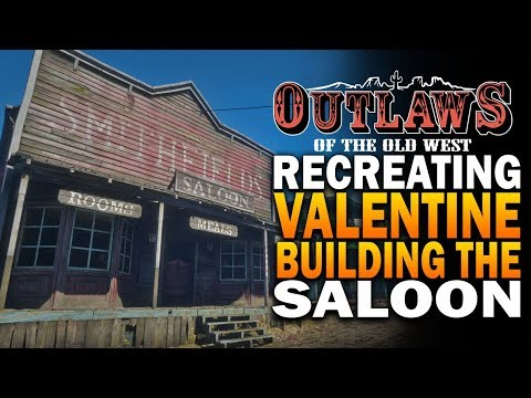 Recreating RDR2 Valentine In Outlaws Of The Old West  - Building The Saloon