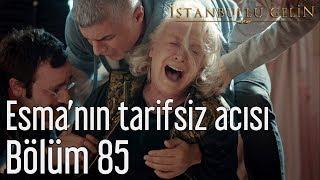 İstanbullu Gelin 85. Bölüm - Esma'nın Tarifsiz Acısı