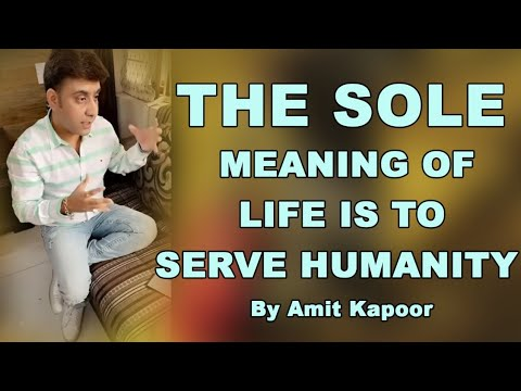 THE SOLE MEANING OF LIFE IS TO SERVE HUMANITY | #AMITKAPOOR