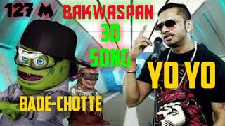 3D Bakwaspan Full Song | Yo Yo Honey Singh | Bade-chotte