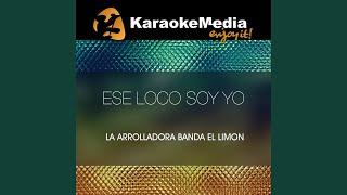 Ese Loco Soy Yo (Karaoke Version) (In The Style Of La Arrolladora Banda El Limon)