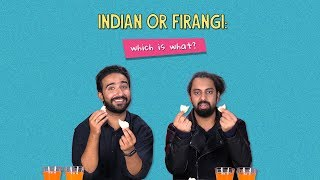 Indian Or Firangi: Which Is What? | Ft. Kaustubh & Antil | Ok Tested