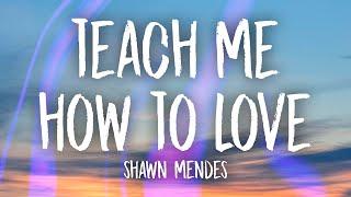 Shawn Mendes - Teach Me How To Love (Lyrics)