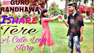 ISHARE TERE | A Cute Love Story | Best Romantic Video | Guru Randhawa, Dhvani Bhanushali
