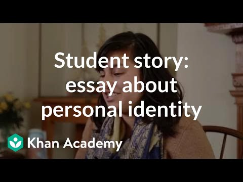 student story admissions essay about personal identity video  student story admissions essay about personal identity video khan academy
