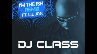 DJ Class - I'm The Ish fT Lil Jon (Bass BoSSTeD)
