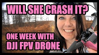 First Flights with the DJI FPV Drone... Will She Crash It? Watch and See...