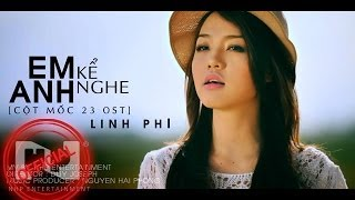Em Kể Anh Nghe ( Cột Mốc 23 OST ) - Linh Phi