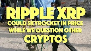 Ripple XRP Could Skyrocket In Price While We Question Other Cryptos