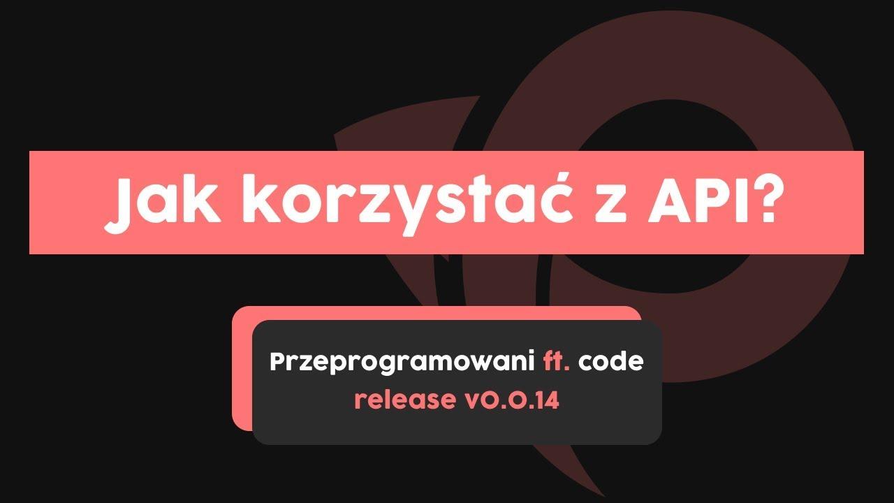 Jak korzystać z API? | Przeprogramowani ft. code v.0.0.14 cover image
