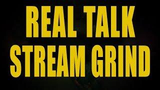 Real Talk - Stream Grind