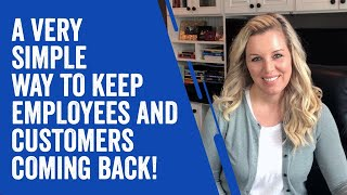 How To Keep Employees & Customers Coming Back!