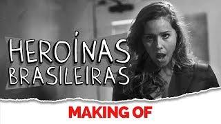 MAKING OF - HEROÍNAS BRASILEIRAS