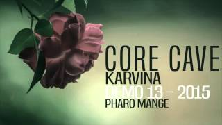 Core Cave Karvina - Demo 13 - PHARO MANGE