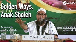 Pendidikan Anak Islam: Golden Ways, Anak Sholeh - Ustadz Zainal Abidin, Lc