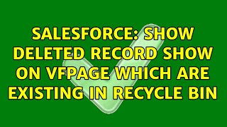 Salesforce: show deleted record show on vfpage which are existing in recycle bin (3 Solutions!!)